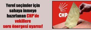 Yerel seçimler için sahaya inmeye hazırlanan CHP'de vekillere soru önergesi uyarısı!
