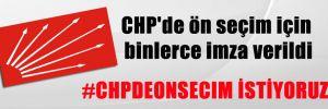 CHP'de ön seçim için binlerce imza verildi