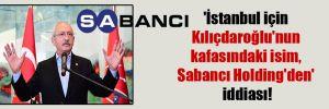 'İstanbul için Kılıçdaroğlu'nun kafasındaki isim, Sabancı Holding'den' iddiası!