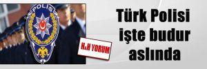 Türk Polisi işte budur aslında