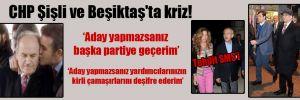 CHP Şişli ve Beşiktaş'ta kriz!