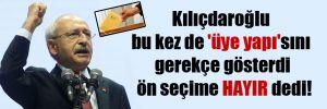 Kılıçdaroğlu bu kez de 'üye yapı'sını gerekçe gösterdi ön seçime HAYIR dedi!