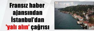 Fransız haber ajansından İstanbul'dan 'yalı alın' çağrısı