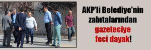 AKP'li Belediye'nin zabıtalarından gazeteciye feci dayak!