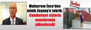 Muharrem İnce'den minik Zeynep'e tebrik: Cumhuriyet sizlerin omuzlarında yükselecek!