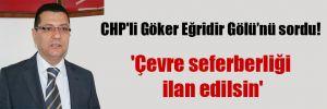 CHP'li Göker Eğridir Gölü'nü sordu! 'Çevre seferberliği ilan edilsin'