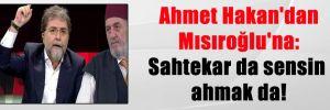 Ahmet Hakan'dan Mısıroğlu'na: Sahtekar da sensin ahmak da!