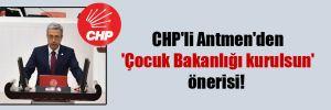 CHP'li Antmen'den 'Çocuk Bakanlığı kurulsun' önerisi!