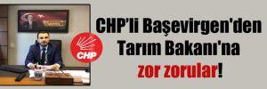 CHP'li Başevirgen'den Tarım Bakanı'na zor zorular!