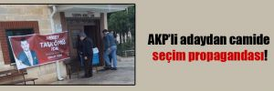 AKP'li adaydan camide seçim propagandası!