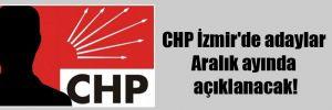 CHP İzmir'de adaylar Aralık ayında açıklanacak!