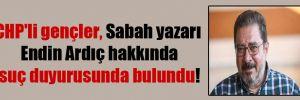CHP'li gençler Sabah yazarı Endin Ardıç hakkında suç duyurusunda bulundu!