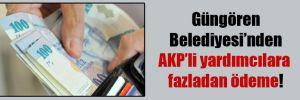 Güngören Belediyesi'nden AKP'li yardımcılara fazladan ödeme!