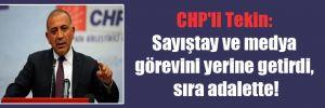 CHP'li Tekin: Sayıştay ve medya görevini yerine getirdi, sıra adalette!