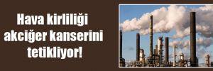 Hava kirliliği akciğer kanserini tetikliyor!