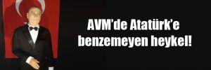 AVM'de Atatürk'e benzemeyen heykel!