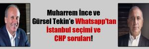 Muharrem İnce ve Gürsel Tekin'e  Whatsapp'tan İstanbul seçimi ve CHP soruları!