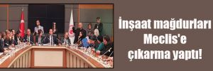 İnşaat mağdurları Meclis'e çıkarma yaptı!