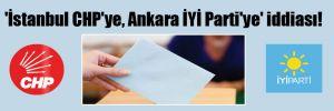 'İstanbul CHP'ye, Ankara İYİ Parti'ye' iddiası!