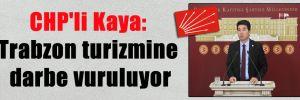 CHP'li Kaya: Trabzon turizmine darbe vuruluyor