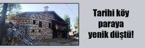 Tarihi köy paraya yenik düştü!