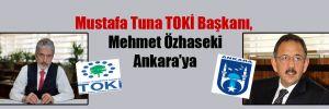 Mustafa Tuna TOKİ Başkanı, Mehmet Özhaseki Ankara'ya