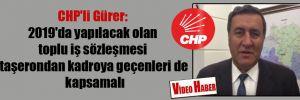 CHP'li Gürer: 2019'da yapılacak olan toplu iş sözleşmesi taşerondan kadroya geçenleri de kapsamalı