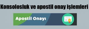 Konsolosluk ve apostil onay işlemleri