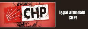 İşgal altındaki CHP!