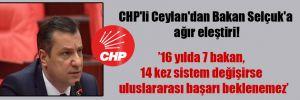 CHP'li Ceylan'dan Bakan Selçuk'a ağır eleştiri!