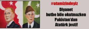 Diyanet hutbe bile okutmazken Pakistan'dan Atatürk jesti!
