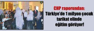 CHP raporundan: Türkiye'de 1 milyon çocuk tarikat elinde eğitim görüyor!