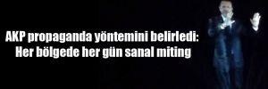 AKP propaganda yöntemini belirledi: Her bölgede her gün sanal miting