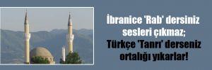 İbranice 'Rab' dersiniz sesleri çıkmaz; Türkçe 'Tanrı' derseniz ortalığı yıkarlar!