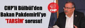 CHP'li Bülbül'den Bakan Pakdemirli'ye 'TARSİM' sorusu!