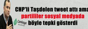 CHP'li Taşdelen tweet attı ama partililer sosyal medyada böyle tepki gösterdi