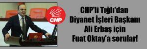 CHP'li Tığlı'dan Diyanet İşleri Başkanı Ali Erbaş için Fuat Oktay'a sorular!