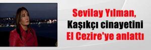 Sevilay Yılman, Kaşıkçı cinayetini El Cezire'ye anlattı