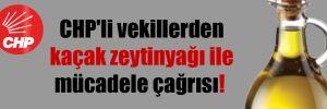 CHP'li vekillerden kaçak zeytinyağı ile mücadele çağrısı!