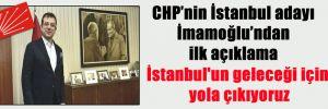 CHP'nin İstanbul adayı İmamoğlu'ndan ilk açıklama! İstanbul'un geleceği için yola çıkıyoruz