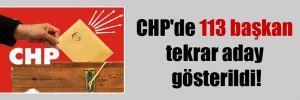 CHP'de 113 başkan tekrar aday gösterildi!