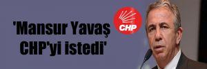 'Mansur Yavaş CHP'yi istedi'