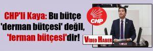 CHP'li Kaya: Bu bütçe 'derman bütçesi' değil, 'ferman bütçesi'dir!