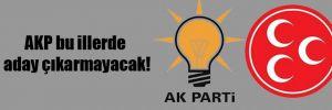 AKP bu illerde aday çıkarmayacak!