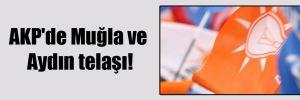 AKP'de Muğla ve Aydın telaşı!