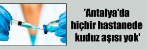 'Antalya'da hiçbir hastanede kuduz aşısı yok'