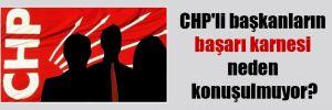 CHP'li başkanların başarı karnesi neden konuşulmuyor?