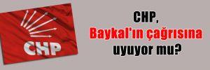 CHP, Baykal'ın çağrısına uyuyor mu?