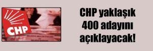 CHP yaklaşık 400 adayını açıklayacak!