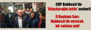 CHP Balıkesir'de 'Kılıçdaroğlu istifa' sesleri!